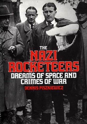The Nazi Rocketeers: Dreams of Space and Crimes of War (English Edition) por Dennis Piszkiewicz