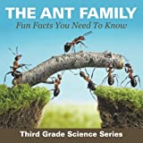 The Ant Family - Fun Facts You Need To Know : Third Grade Science Series by Baby Professor (2015-10-05)