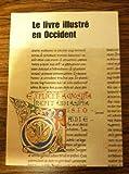 Le Livre Illustre en Occident. Du Haut Moyen Age a nos Jours. Catalogue