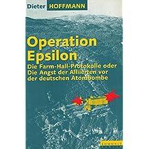 Operation Epsilon. Die Farm-Hall-Protokolle oder Die Angst der Alliierten vor der deutschen Atombombe