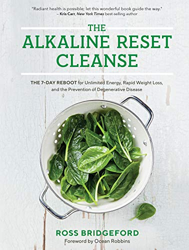 The Alkaline Reset Cleanse: The 7-Day Reboot for Unlimited Energy, Rapid Weight Loss, and the Prevention of Degenerative Disease -