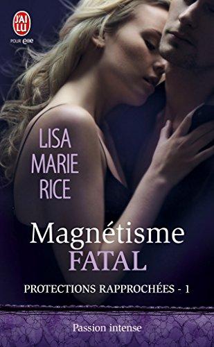 Protections rapprochées (Tome 1) - Magnétisme fatal par Lisa Marie Rice