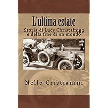 L'ultima estate: Storia di Lucy Christalnigg e della fine di un mondo (Italian Edition)