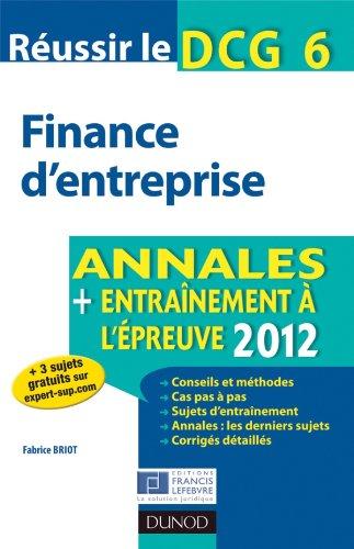 Réussir le DCG 6 - Finance d'entreprise - 4e édition - Annales + Entraînement à l'épreuve 2012