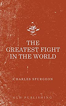 The Greatest Fight in the World (English Edition) di [Spurgeon, Charles]