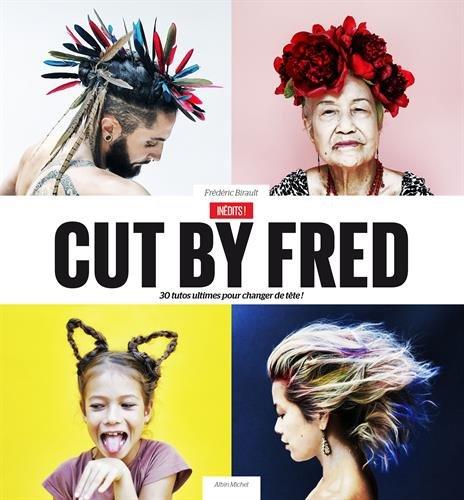 Cut by Fred / Inédits !: 30 tutos ultimes pour changer de tête ! par Frédéric Birault