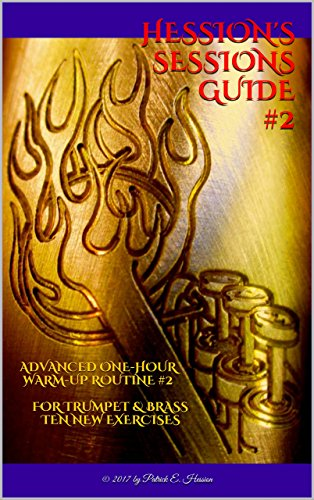 Hession's Sessions Guide #2: Advanced One-Hour Warm-Up Routine #2 For Trumpet & Brass - Ten New Exercises (English Edition) PDF Books