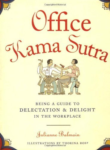 Office Kama Sutra: Being a Guide to Delectation and Delight in the Workplace by Julianne Balmain (2001-09-06)