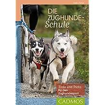 Die Zughunde-Schule: Tipps und Tricks für den Zughundesport (Cadmos Hundewelt) (German Edition)