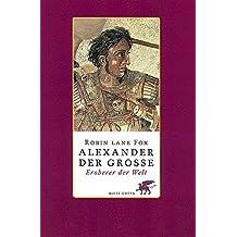 Alexander der Große. Eroberer der Welt