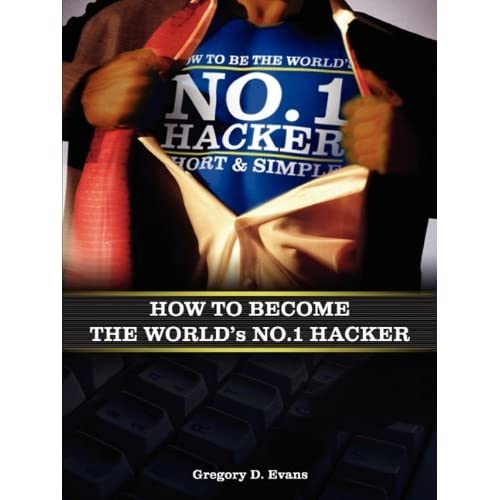 How to Become the Worlds No. 1 Hacker Short & Simple by Gregory D. Evans (24-Mar-2010) Perfect Paperback