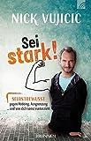 Nick Vujicic: Sei stark!: Selbstbewusst gegen Mobbing, Ausgrenzung und was dich sonst runterzieht