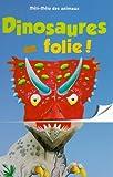 Dinosaures en folie !