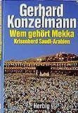 Wem gehört Mekka?: Krisenherd Saudi-Arabien - Gerhard Konzelmann