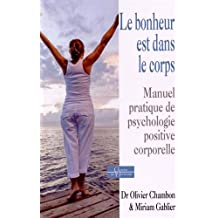 Le bonheur est dans le corps, manuel pratique de psychologie corporelle