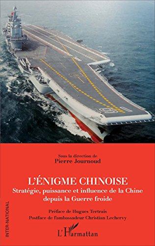 L'énigme chinoise: Stratégie, puissance et influence de la Chine depuis la Guerre froide (Inter-National) par Pierre Journoud