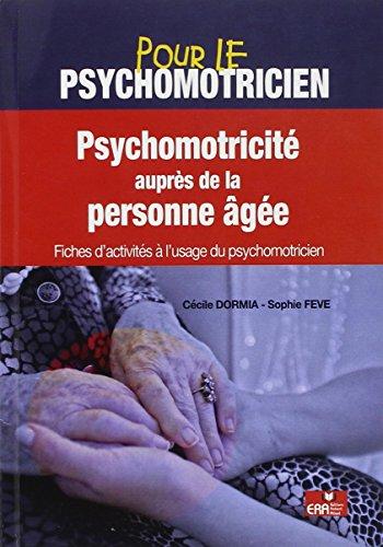 Psychomotricité auprès de la personne âgée : Fiches d'activités à l'usage du psychomotricien