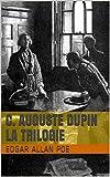 C. Auguste Dupin - La Trilogie: Double assassinat dans la rue Morgue, Le Mystère de Marie Roget, La Lettre volée