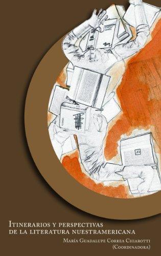 Itinerario y perspectivas de la literatura nuestramericana por María Guadalupe Correa Chiarotti