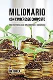 Scarica Libro Milionario Con L interesse Composto Riduci i Risparmi per Creare un Flusso Costante di Reddito Passivo (PDF,EPUB,MOBI) Online Italiano Gratis