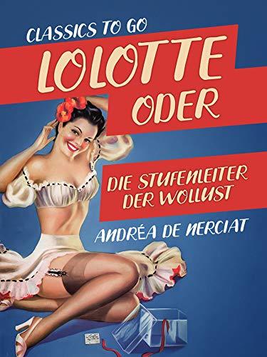 Lolotte oder Die Stufenleiter der Wollust (Classics To Go)