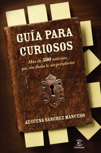 Guía para curiosos: Más de 500 anécdotas que sin duda le sorprenderán por Azucena Sánchez Mancebo