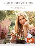 You Deserve This: Einfache & natürliche Rezepte für einen gesunden Lebensstil. Bowl-Kochbuch