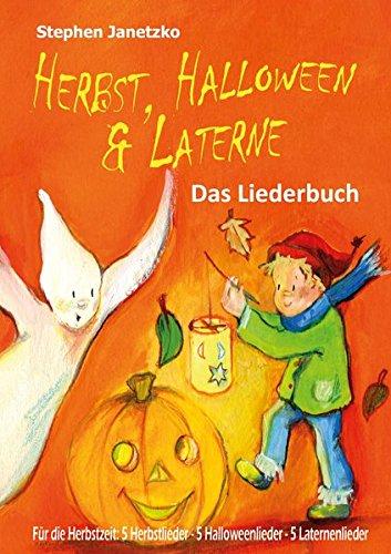 Laterne. Für den Herbst: 5 Herbstlieder - 5 Halloweenlieder - 5 Laternenlieder: Das Liederbuch mit allen Texten, Noten und Gitarrengriffen zum Mitsingen und Mitspielen (Nächte Von Halloween-song)