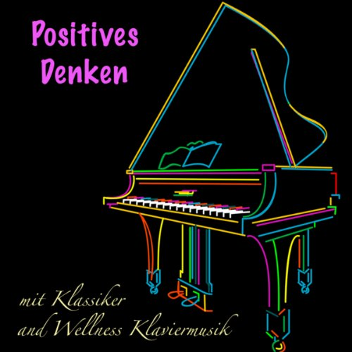 Positives Denken mit Klassiker and Wellness Klaviermusik ...
