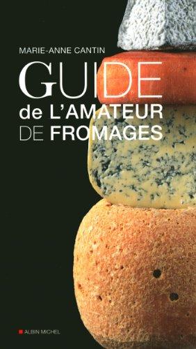 LE GUIDE DE L'AMATEUR DE FROMAGES par Marie-Anne Cantin