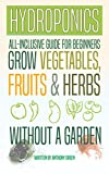 Hydroponics: All-Inclusive Guide for Beginners - Grow Fruits, Vegetables & Herbs Without a Garden