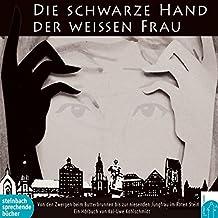 Die schwarze Hand der weißen Frau: Sagen und Legenden aus Suhl