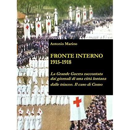 Fronte Interno 1915-1918: La Grande Guerra Raccontata Dai Giornali Di Una Città Lontana Dalle Trincee. Il Caso Di Como