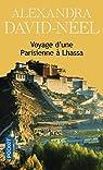 Voyage d'une parisienne à Lhassa : A pied et en mendiant de la Chine à l'Inde à travers le Tibet par David-Néel