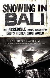 By Kathryn Bonella - Snowing in Bali: The Incredible Inside Account of Bali's Hidden Drug World