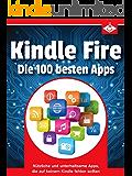 Kindle Fire: Die 100 besten Apps: Nützliche und unterhaltsame Apps, die auf keinem Kindle-Tablet fehlen sollten