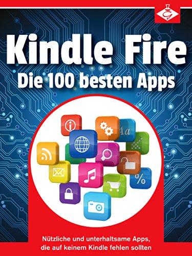 Kindle Fire: Die 100 besten Apps: Nützliche und unterhaltsame Apps, die auf keinem Kindle-Tablet fehlen - Kindle Fire Best