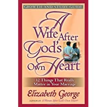 A Wife After God's Own Heart Growth and Study Guide by Elizabeth George (2004-01-01)