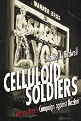 Celluloid Soldiers: The Warner Bros. Campaign Against Nazism: Warner Brothers' Campaign Against Nazism