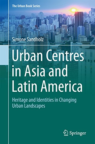 Urban Centres in Asia and Latin America: Heritage and Identities in Changing Urban Landscapes (The Urban Book Series) (English Edition)