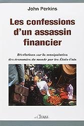 Les confessions d'un assassin financier - Révélations sur la manipulation des économies du monde par les États-Unis