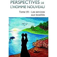 Perspectives de l'homme nouveau Tome VII: Les services aux localités (French Edition)