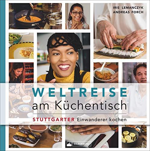 Weltreise am Küchentisch. Stuttgarter Einwanderer kochen. Ein Kochbuch, das die Küche als interkulturelle Begegnungsstätte sieht. Mit Lebensgeschichten von Zuwanderern.
