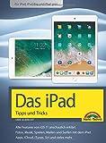 Das iPad Handbuch – Tipps und Tricks mit iOS 11 - Für alle iPad Modelle geeignet - iPad, iPad Pro und iPad mini