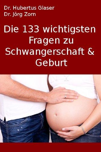 Die 133 wichtigsten Fragen zu Schwangerschaft & Geburt