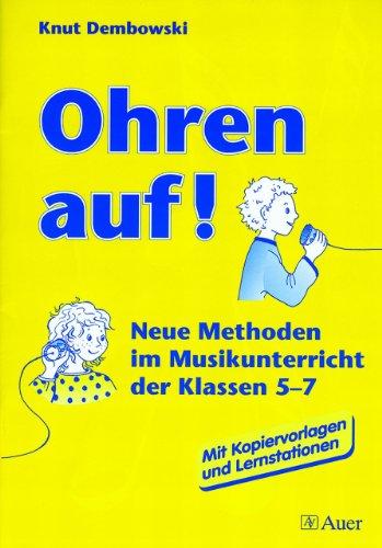 Ohren auf!. Neue Methoden im Musikunterricht der Klassen 5-7. Mit Kopiervorlagen und Lernstationen: Ohren auf!, Unterrichtsvorschläge