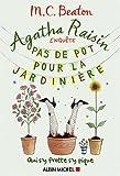 Agatha Raisin enquête 3 - Pas de pot pour la jardinière: Qui s'y frotte s'y pique...