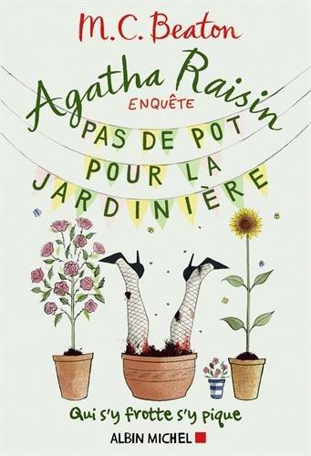 Agatha Raisin enquête 3 - Pas de pot pour la jardinière: Qui s'y frotte s'y pique