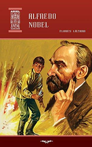 Alfredo Nobel: Volume 36 (Ariel Juvenil Ilustrada) por Flores Lázaro