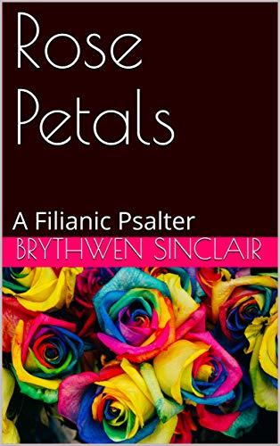 Rose Petals: A Filianic Psalter (English Edition)